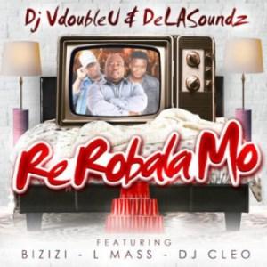 DJ VdoubleU X DeLASoundz - Re Robala Mo ft. DJ Cleo, Bizizi & L-Mass